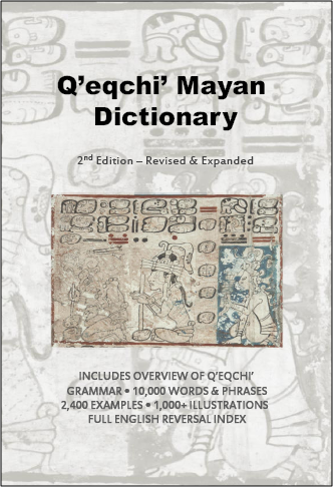 Q'eqchi' Mayan Dictionary; Second edition, Revised and expanded